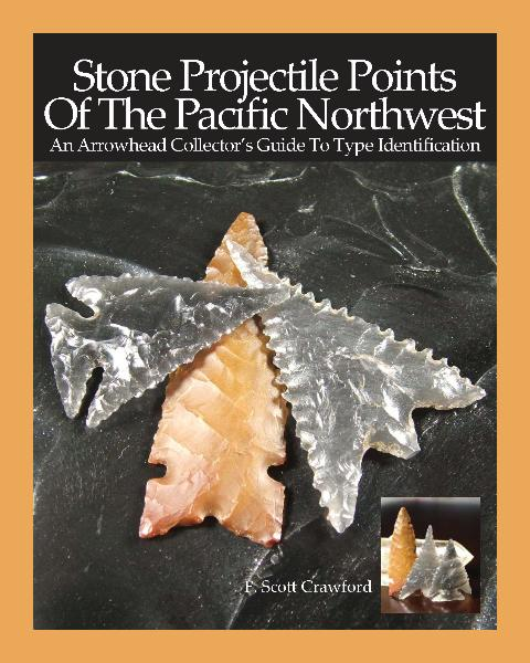 Stone Projectile Points Of The Pacific Northwest -- An Arrowhead Collector's Guide To Type Identification